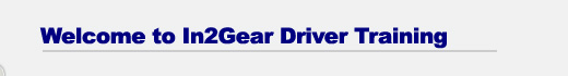 Welcome to In 2 Gear Driver Training